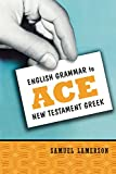Lamerson, Samuel: English Grammar To Ace New Testament Greek