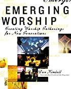 Emerging Worship: Creating Worship…