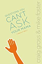 Questions You Can't Ask Your Mama About Sex…