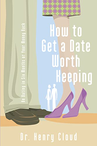 how-to-get-a-date-worth-keeping-be-dating-in-six-months-or-your-money-back