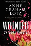 Lotz, Anne Graham: Wounded by God's People: Discovering How God's Love Heals Our Hearts
