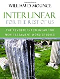 Mounce, William D.: Interlinear for the Rest of Us: The Reverse Interlinear for New Testament Word Studies