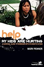 Help! My Kids Are Hurting: A Survival Guide…