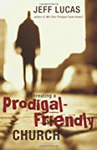 Creating a Prodigal-Friendly Church by Jeff…
