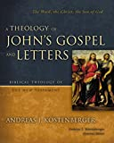Kostenberger, Andreas J.: A Theology of John's Gospel and Letters: The Word, the Christ, the Son of God (Biblical Theology of the New Testament Series)