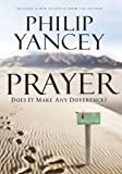 Yancey, Philip: Prayer: Does It Make Any Difference?