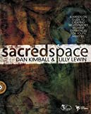 Kimball, Dan: Sacred Space: A Hands-On Guide to Creating Multisensory Worship Experiences for Youth Ministry (Soul Shaper)