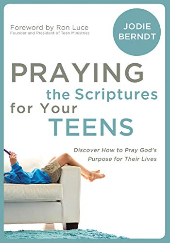 praying-the-scriptures-for-your-teenagers-discover-how-to-pray-gods-purpose-for-their-lives