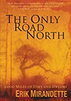 The Only Road North by Erik Mirandette