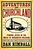 Kimball, Dan: Adventures in Churchland: Finding Jesus in the Mess of Organized Religion