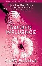 Sacred influence by Gary Thomas