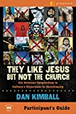 Kimball, Dan: They Like Jesus but Not the Church Participant's Guide: Six Sessions Responding to Culture's Objections to Christianity