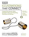 Larson, Craig Brian: 1001 Illustrations That Connect: Compelling Stories, Stats, and News Items for Preaching, Teaching, and Writing