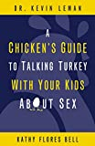 Leman, Kevin: A Chicken's Guide to Talking Turkey with Your Kids About Sex