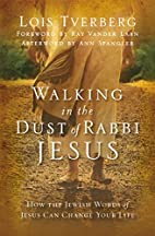 Walking in the Dust of Rabbi Jesus: How the…