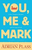 Plass, Adrian: You, Me, and Mark: A Non-Theologian's Encounter with the Gospel of Mark
