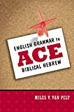 Van Pelt, Miles V.: English Grammar to Ace Biblical Hebrew