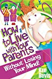 Davis, Ken: How to Live with Your Parents Without Losing Your Mind!