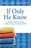 Smalley, Gary: If Only He Knew: A Valuable Guide to Knowing, Understanding, and Loving Your Wife