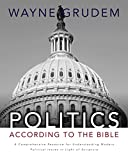 Grudem, Wayne: Politics - According to the Bible: A Comprehensive Resource for Understanding Modern Political Issues in Light of Scripture