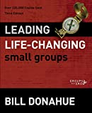 Donahue, Bill: Leading Life-Changing Small Groups (Groups that Grow)