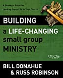 Donahue, Bill: Building a Life-Changing Small Group Ministry: A Strategic Guide for Leading Group Life in Your Church (Groups that Grow)