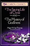 Thomas, W. Ian: The Saving Life of Christ and the Mystery of Godliness