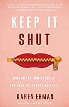 Keep It Shut: What to Say, How to Say It,…