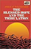 Walvoord, John F.: The Blessed Hope and the Tribulation: A Historical and Biblical Study of Posttribulationism