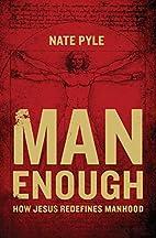 Man Enough: How Jesus Redefines Manhood by…