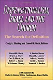Blaising, Craig A.: Dispensationalism, Israel and the Church: The Search for Definition