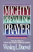 Mighty Prevailing Prayer by Wesley L. Duewel