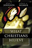 Johnson, Alan F.: What Christians Believe: An Overview of Theology and Its Biblical and Historical Development