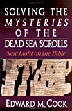 Cook, Edward M.: Solving the Mysteries of the Dead Sea scrolls