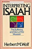 Wolf, Herbert M.: Interpreting Isaiah: The Suffering and Glory of the Messiah