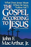 MacArthur, John F.: The Gospel According to Jesus: What Does Jesus Mean When He Says Follow Me