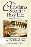 Smith, Hannah Whitall: The Christian's Secret of a Holy Life: The Unpublished Personal Writings of Hannah Whitall Smith