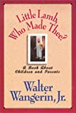 Walter Wangerin: Little Lamb, Who Made Thee?