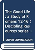 Richards, Larry: The good life: A study of Romans 12-16 (Discipling resources)