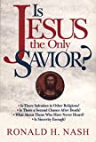 Nash, Ronald H.: Is Jesus the Only Savior?