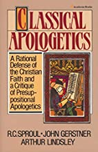 Classical Apologetics by R. C. Sproul