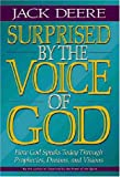 Deere, Jack: Surprised by the Voice of God: How God Speaks Today Through Prophecies, Dreams, and Visions