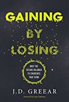 Gaining By Losing: Why the Future Belongs to…
