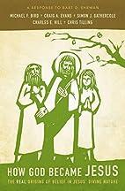 How God Became Jesus: The Real Origins of…