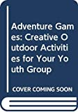 Hopper, Jeff: Adventure Games: Creative Outdoor Activities for Your Youth Group