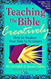 McNabb, Bill: Teaching the Bible Creatively: How to Awaken Your Kids to Scripture