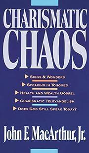 Charismatic Chaos by John MacArthur