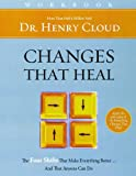 Cloud, Henry: Changes That Heal Workbook: How to Understand Your Past to Ensure a Healthier Future