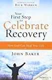 Baker, John: Your First Step to Celebrate Recovery: How God Can Heal Your Life
