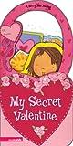 Dandi Daley Mackall: My Secret Valentine (Carry Me Along)